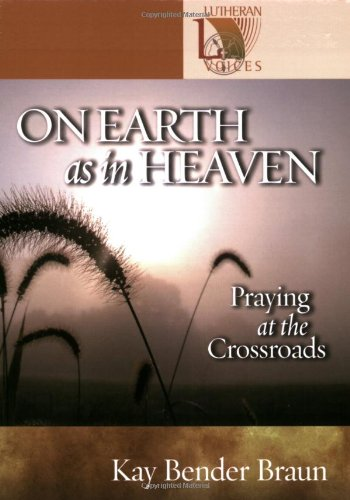 On Earth As in Heaven: Praying at the Crossroads (Lutheran Voices)
