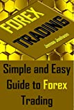 Forex Trading: Simple and Easy Guide to Forex Trading(forex guide,forex investing,Forex,Currency Trading,forex scalping,forex books, forex beginners, forex options, forex price action)