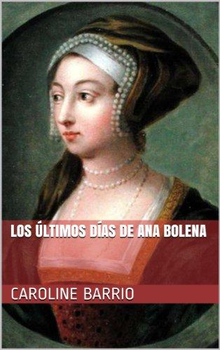Descargar Libro Los Últimos Días De Ana Bolena Caroline Barrio
