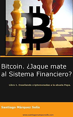 Bitcoin. ¿Jaque mate al sistema financiero? (Enseñando criptomonedas a la abuela Pepa