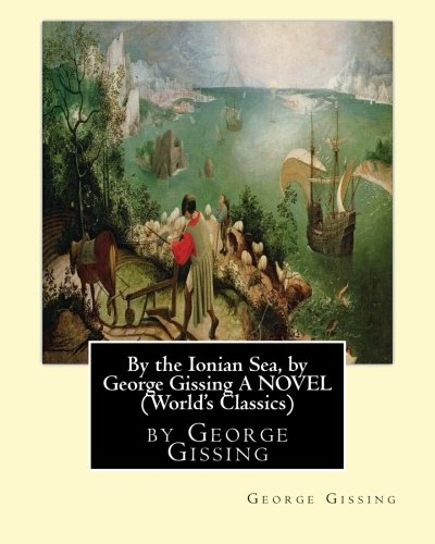By the Ionian Sea, by George Gissing A NOVEL (World's Classics) pdf epub