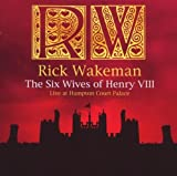 The Six Wives Of Henry VIII - Live At Hampton Court Palace By Rick Wakeman (2009-10-05)
