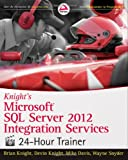 img - for Knight's Microsoft SQL Server 2012 Integration Services 24-Hour Trainer book / textbook / text book