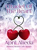 Citadel of the Heart (Flower Moon Cafe Series Book 2)