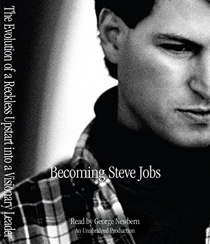 Becoming Steve Jobs: The Evolution of a Reckless Upstart into a Visionary Leader