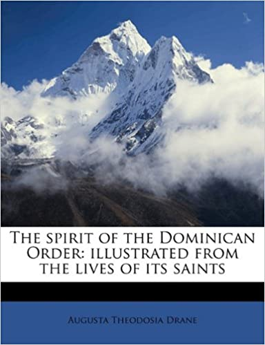 The spirit of the Dominican Order: illustrated from the lives of its saints