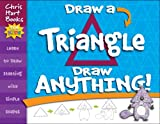 Draw a Triangle, Draw Anything!, Christopher Hart, 193302772X