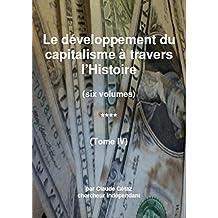 Le développement du capitalisme à travers l'Histoire (tome IV) (Le développement du capitalisme à travers l'Histoire t. 4) (French Edition)