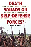 Death Squads or Self-Defense Forces?: How Paramilitary Groups Emerge and Challenge Democracy in Latin America