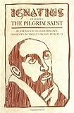 img - for Ignatius of Loyola: The Pilgrim Saint by J. Ignacio Te Idigoras (1994-03-08) book / textbook / text book