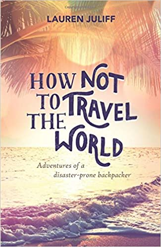 How Not To Travel The World  –  Lauren Juliff