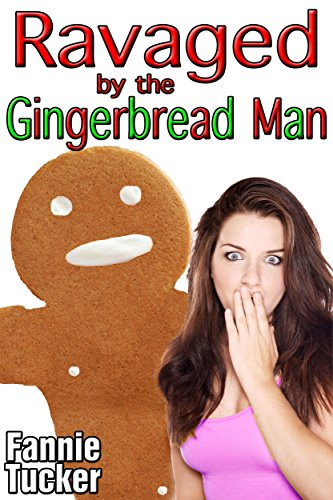 Ravaged by the Gingerbread Man (Parody Monster Beast Erotica) by [Tucker, Fannie]