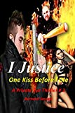 I Justice:  One Kiss Before I die: A Private Eye Thriller