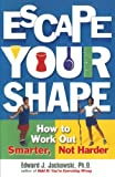 img - for Escape Your Shape: How to Work Out Smarter, Not Harder by Edward J. Jackowski (2001-05-02) book / textbook / text book