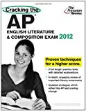 Cracking the AP English Literature & Composition Exam, 2012 Edition (College Test Preparation)