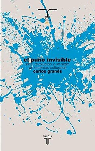 Read Online El puño invisible. Arte, revolucion y un siglo de cambios culturales (Pensamiento/Taurus) (Spanish Edition) PDF