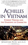 Achilles in Vietnam: Combat Trauma and the Undoing of Character, Jonathan Shay, 0684813211