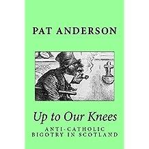 Up to Our Knees: Anti-Catholic Bigotry in Scotland