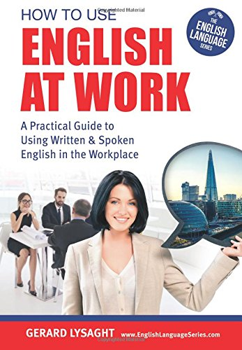 Download How To Use English At Work: A Practical Guide To Using Written And Spoken English In The Workplace pdf epub