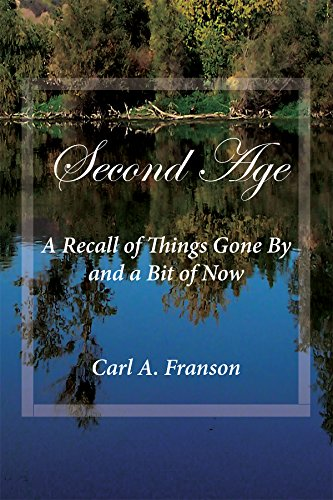 Book: Second Age - A Recall of Things Gone By and a Bit of Now by Carl A. Franson