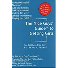 The Nice Guys' Guide to Getting Girls: You Can Be a Nice Guy & Still Attract Women!