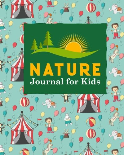 Download Nature Journal for Kids: Nature Journal Book, Nature Walk Book, Nature Journaling Books, Outdoor Notebook, Draw and Write Journal With Space For ... Cover (Nature Journals for Kids) (Volume 87) PDF