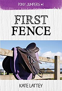 First Fence: (Pony Jumpers #1) by [Lattey, Kate]