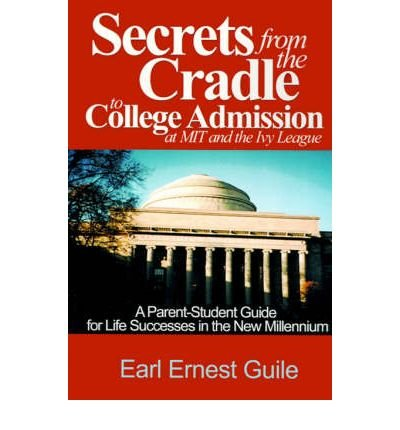 Secrets from the Cradle to College Admission at MIT & the Ivy League: A Parent-Student Guide for Life Successes in the New Millennium (Paperback) - Common