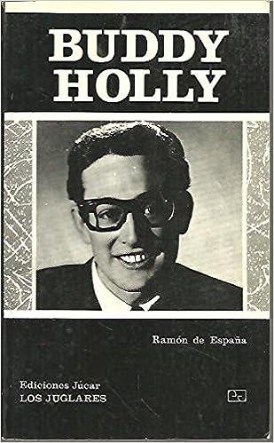 Buddy Holly. [Tapa blanda] by ESPAÑA, Ramón de.-: Amazon.es: ESPAÑA, Ramón de.-: Libros