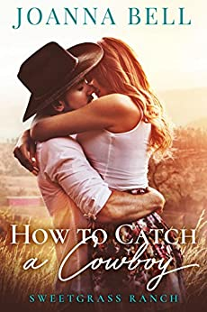 How To Catch A Cowboy: A Small Town Montana Romance by [Bell, Joanna]