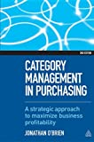 Category Management in Purchasing : A Strategic Approach to Maximize Business Profitability, O'Brien, Jonathan, 0749464992