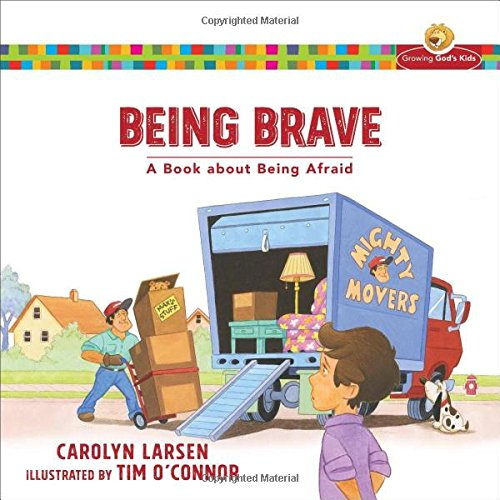 Being Brave: A Book about Being Afraid (Growing God's Kids)