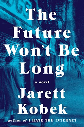 The Future Won't Be Long: A Novel