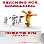 Reaching for Excellence: Inside the Gym and Out   Patricia A. Carlisle