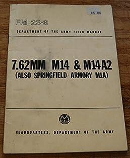 fm 23 8 7 62mm m14 m14a2 also springfield armory m1a department rh amazon com M14 Assault Rifle m14 rifle field manual
