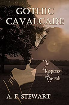 Gothic Cavalcade: The Masquerade Carnivale by [Stewart, A. F.]