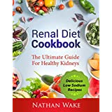 Renal Diet Cookbook: The Ultimate Guide For Healthy Kidneys: Delicious Low Sodium Recipes