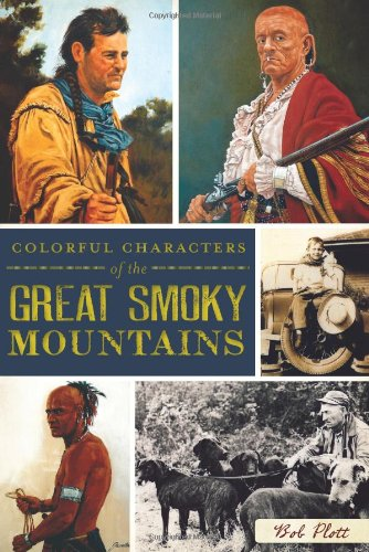 Colorful Characters of the Great Smoky Mountains (The History Of The Great Smoky Mountains)