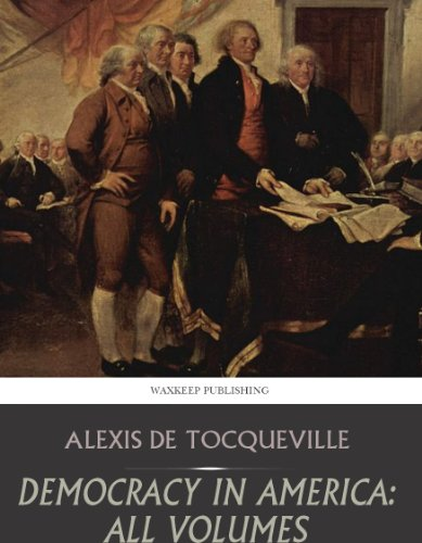 Democracy in America: All Volumes by [Alexis de Tocqueville]