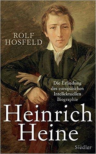 heinrich heine die erfindung des europischen intellektuellen biographie amazonde rolf hosfeld bcher - Heinrich Heine Lebenslauf