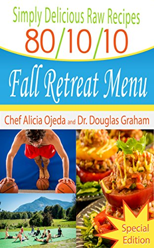 Simply Delicious Raw Recipes: 80/10/10 Fall Retreat Menu - Special Edition (80/10/10 Raw Food Recipes) by Alicia Ojeda, Katy Craine, Douglas Graham