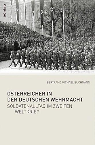 Österreicher in der Deutschen Wehrmacht: Soldatenalltag im Zweiten Weltkrieg.