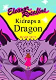 Eleanor Rosaline Kidnaps a Dragon