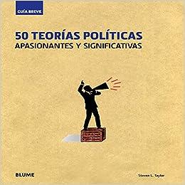 50 Teorias Politicas: Apasionantes y Significativas (Guia Breve)