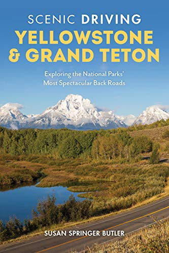 Scenic Driving Yellowstone & Grand Teton: Exploring the National Parks' Most Spectacular Back Roads