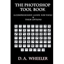 The Photoshop Tool Book: A Comprehensive Guide To Tools And Their Options.