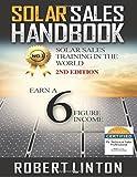 Solar Sells Handbook 2nd Edition: Earn a 6 Figure Income