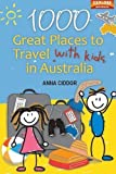 img - for 1000 Great Places to Travel with Kids in Australia by Anna Ciddor (2011-01-01) book / textbook / text book