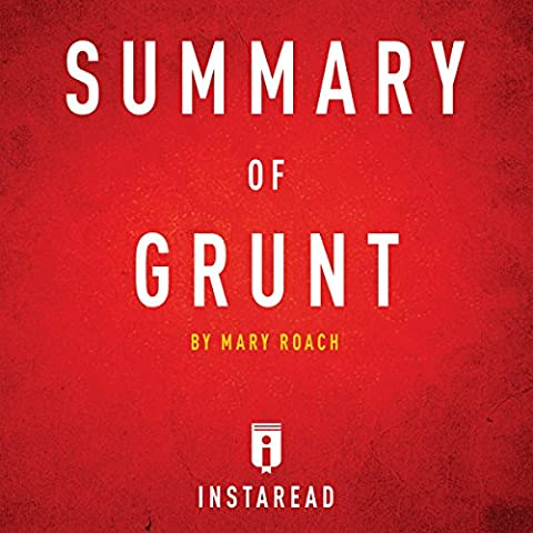 Summary of Grunt: by Mary Roach | Includes Analysis (Mary Roach Audiobooks)