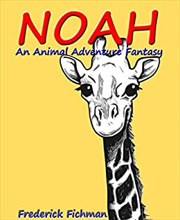 NOAH: An Animal Adventure Fantasy by [Fichman, Frederick]